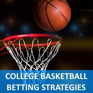 College Basketball Betting Strategies